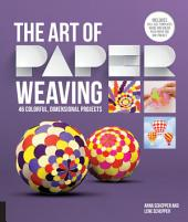 The Art of Paper Weaving: 46 Colorful, Dimensional Projects--Includes Full-Size Templates Inside & Online Plus Practice Paper for One Project
