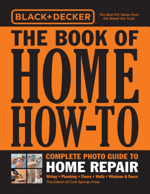 Black   Decker The Book of Home How To Complete Photo Guide to Home Repair PDF