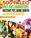 500 Paleo Anti Inflammatory Instant Pot Bone Broth And Dessert Recipes Book PDF