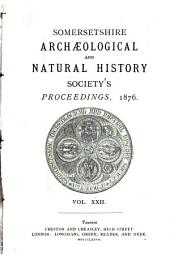 Proceedings of the Somersetshire Archaeological and Natural History Society: Volumes 22-23