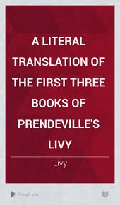 A Literal Translation of the First Three Books of Prendeville's Livy