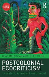 Postcolonial Ecocriticism: Literature, Animals, Environment, Edition 2