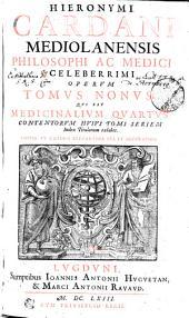 HIERONYMI CARDANI MEDIOLANENSIS PHILOSOPHI AC MEDICI CELEBERRIMI OPERVM TOMVS NONVS: QVI EST MEDICINALIVM QVARTVS. CONTENTORVM HVIVS TOMI SERIEM Index Titulorum exhibet, Volume 9