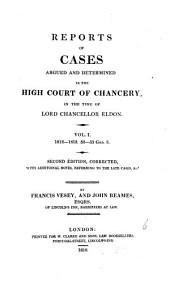 Reports of Cases Argued and Determined in the High Court of Chancery: In the Time of Lord Chancellor Eldon, Volume 1