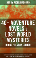 40  Adventure Novels   Lost World Mysteries in One Premium Edition  King Solomon s Mines  The Wizard  The Treasure of the Lake  Ayesha  Child of Storm  She  Heart of the World  The Yellow God    PDF