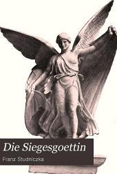 Die Siegesgoettin: entwurf der geschichte einer antiken idealgestalt