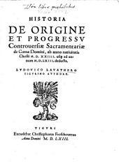 Historia De Origine Et Progressv Controuersiae Sacramentariae de Coena Domini: ab anno nativitatis Christi M.D.XXIIII. usq[ue] ad annum M.D.LXIII. deducta