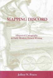 Mapping Discord: Allegorical Cartography in Early Modern French Writing