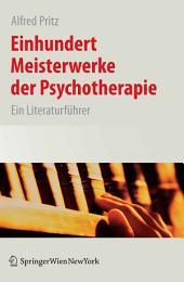Einhundert Meisterwerke der Psychotherapie: Ein Literaturführer