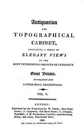 Antiquarian and Topographical Cabinet,: Containing a Series of Elegant Views of the Most Interesting Objects of Curiosity in Great Britain. Accompanied with Letter-press Descriptions, Volume 5