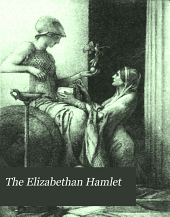 The Elizabethan Hamlet: A Study of the Sources, and of Shaksperes̓ Environment, to Show that the Mad Scenes Had a Comic Aspect Now Ignored
