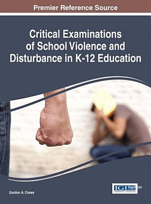 Critical Examinations of School Violence and Disturbance in K 12 Education