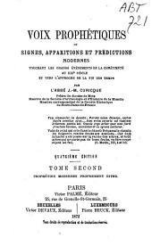 Voix prophétiques ou signes, apparitions et prédictions modernes touchant les grands événements de la chrétienté aux XIXe siècle et vers l'approche de la fin des temps: Prophéties modernes proprement dites, Volume2