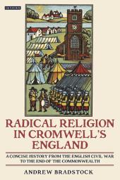 Radical Religion in Cromwell's England: A Concise History from the English Civil War to the End of the Commonwealth