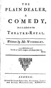 Plays Written by Mr. William Wycherley. Containing The Plain Dealer, The Country Wife, Gentleman Dancing Master, Love in a Wood