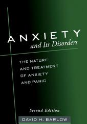 Anxiety and Its Disorders, Second Edition: The Nature and Treatment of Anxiety and Panic, Edition 2