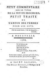 Petit commentaire sur le titre de la petite brochure (de Champcenetz) Petit traité de l'amour des femmes pour les sots... à Bagatelle, 1788...