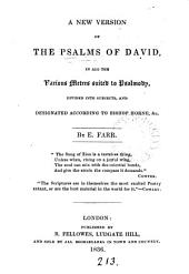 A new version of the Psalms of David, in all the various metres suited to psalmody, divided into subjects by E. Farr
