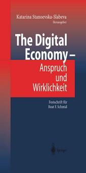 The Digital Economy - Anspruch und Wirklichkeit: Festschrift für Beat F. Schmid