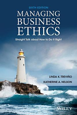 Managing Business Ethics  Straight Talk about How to Do It Right  6th Edition PDF