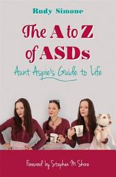 The to Z of ASDs: Aunt Aspie's Guide to Life