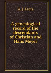 A genealogical record of the descendants of Christian and Hans Meyer