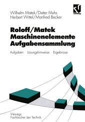 Roloff / Matek Maschinenelemente: Aufgabensammlung: Aufgaben, Lösungshinweise, Ergebnisse, Ausgabe 10
