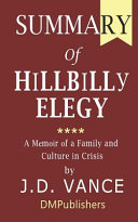 Summary of Hillbilly Elegy by J. D. Vance - A Memoir of a Family and Culture in Crisis