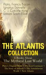 The Atlantis Collection 6 Books About The Mythical Lost World Plato S Original Myth The Lost Continent The Story Of Atlantis The Antedeluvian World New Atlantis Book PDF
