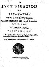 A justification of separation from the Church of England  against Mr R  Bernard his invective intituled The Separatists schisme PDF