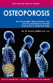 Osteoporosis: The 'silent disease' that can be prevented or slowed if bone loss is detected early but cannot be reversed once it sets in