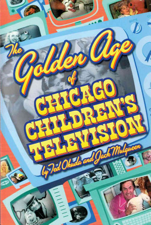The Golden Age of Chicago Children s Television PDF