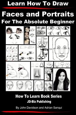 Learn How to Draw Faces and Portraits For the Absolute Beginner