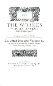 Works of John Taylor, the Water-poet ; 1: Comprised in the Folio Ed. of 1630