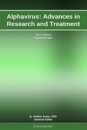 Alphavirus: Advances in Research and Treatment: 2011 Edition: ScholarlyPaper