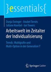Arbeitswelt im Zeitalter der Individualisierung: Trends: Multigrafie und Multi-Option in der Generation Y