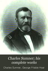 Charles Sumner; His Complete Works: With Introduction by Hon. George Frisbie Hoar, Volume 18