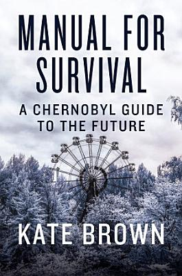 Manual for Survival  A Chernobyl Guide to the Future