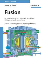 Fusion: An Introduction to the Physics and Technology of Magnetic Confinement Fusion, Edition 2