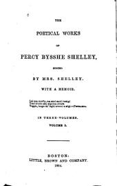 The Poetical Works of Percy Bysshe Shelley: Ed. by Mrs. Shelley. With a Memoir, Volume 1