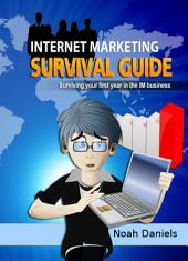Internet Marketing Survival Guide: Surviving your first year in the IM business
