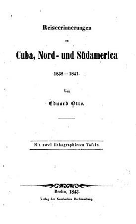 Reiseerinnerungen an Cuba  Nord  und S  damerica  1838 1841 PDF