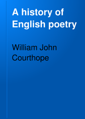 A History of English Poetry: Volume 1