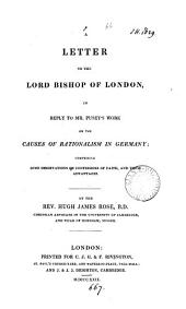 A letter to the lord bishop of London, in reply to mr. Pusey's work [An historical enquiry into] the causes of rationalism in Germany