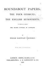 Roundabout Papers ; The Four Georges ; The English Humourists ; to which is Added The Second Funeral of Napoleon