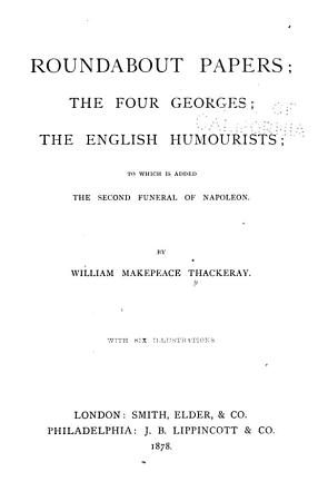 Roundabout Papers   The Four Georges   The English Humourists   to which is Added The Second Funeral of Napoleon PDF