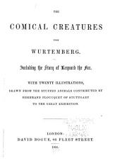 The Comical Creatures from Würtemberg: Including the Story of Reynard the Fox ; with Twenty Illustrations, Drawn from the Stuffed Animals Contributed by Herrmann Ploucquet of Stuttgart to the Great Exhibition