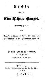 Archiv für die Civilistische Praxis. Hrsg. von J(ohann) C(aspar) Gensler, C(arl) J(oseph) A(nton) Mittermaier, C ..... W ..... Schweitzer: Band 25