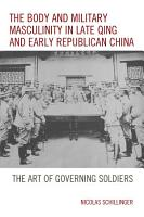 The Body and Military Masculinity in Late Qing and Early Republican China PDF