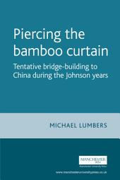Piercing the bamboo curtain: Tentative bridge-building to China during the Johnson years